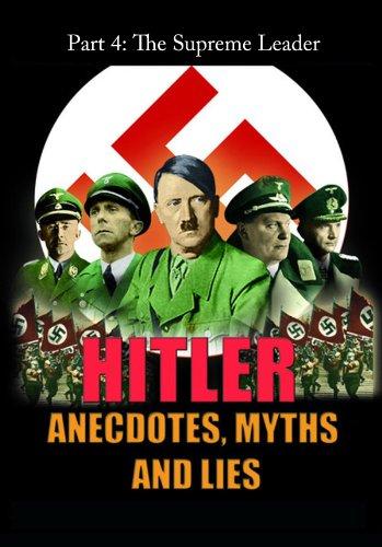 Hitler - Anecdotes, Myth and Lies - The Supreme Leader