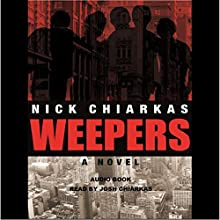 Weepers (       UNABRIDGED) by Nick Chiarkas Narrated by Josh Chiarkas