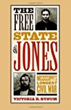 The Free State of Jones: Mississippis Longest Civil War (Fred W. Morrison Series in Southern Studies)