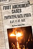 Protecting Hate Speech: R.A.V. V. St. Paul (First Amendment Cases)