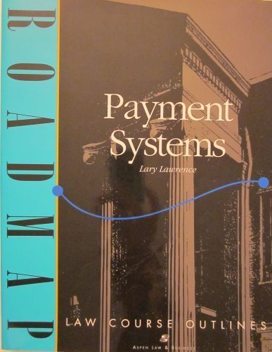 Payment Systems: Aspen Roadmap Law Course Outline (Aspen Roadmap Law Course Outlines)