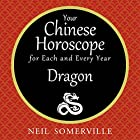 Your Chinese Horoscope for Each and Every Year - Dragon Hörbuch von Neil Somerville Gesprochen von: Helen Keeley