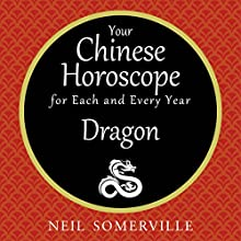 Your Chinese Horoscope for Each and Every Year - Dragon Audiobook by Neil Somerville Narrated by Helen Keeley