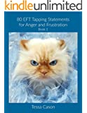 Anger and Frustration (80 EFT Tapping Statements Book 1) (English Edition)