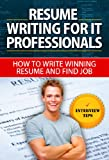 img - for Resume Writing for IT Professionals - How to Write Winning Resume and Find Job: Get The Job, Resume Writing, Killer Resume, Find a Job, Job of Your Dream, Sale Yourself book / textbook / text book