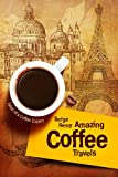 Amazing Coffee Travels (Tales of a Coffee Expert)