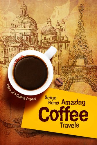 Book: Amazing Coffee Travels (Tales of a Coffee Expert) by Serge Remy