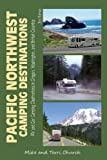 Pacific Northwest Camping Destinations: RV and Car Camping Destinations in Oregon, Washington, and British Columbia (Camping Destinations series)
