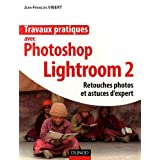Travaux pratiques avec Photoshop Lightroom 2 : Retouches photos et astuces d&#39;expertpar Jean-Franois Vibert