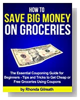 How to Save Big Money on Groceries - The Essential Couponing Guide for Beginners - Tips and Tricks to Get Cheap or Free Groceries Using Coupons