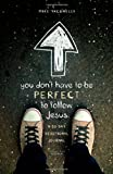 You Don't Have to Be Perfect to Follow Jesus: A 30-Day Devotional Journal (0310742633) by Yaconelli, Mike