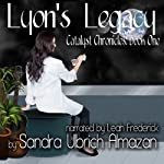 Lyon's Legacy: Catalyst Chronicles, Book 1 | Sandra Ulbrich Almazan