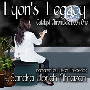 Lyon's Legacy: Catalyst Chronicles, Book 1 | [Sandra Ulbrich Almazan]