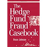 The Hedge Fund Fraud Casebook ~ Bruce Johnson