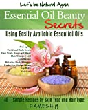 Essential Oils Beauty Secrets: Make Beauty Products at Home for Skin Care, Hair Care, Lip Care, Nail Care and Body Massage for Glowing, Radiant Skin and Shiny Hairs. thumbnail