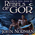 Rebels of Gor: Gorean Saga Book 33 Audiobook by John Norman Narrated by Ralph Lister