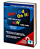 Don't Bid On It: Until I tell you how eBay Really works! (0977476014) by Michael Ford