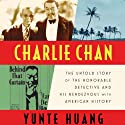 Charlie Chan: The Untold Story of the Honorable Detective and His Rendezvous with American History (       UNABRIDGED) by Yunte Huang Narrated by Alfred Gingold