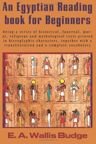 An Egyptian Reading book for Beginners: being a series of historical, funereal, moral, religious and mythological texts