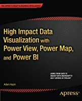 High Impact Data Visualization with Power View, Power Map, and Power BI