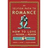 Selfish Path to Romance: How to Love with Passion & Reason, Inspired by the Ideas of Ayn Rand ~ Ellen Kenner
