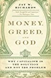 img - for Money, Greed, and God: Why Capitalism Is the Solution and Not the Problem by Richards, Jay W. (2010) Paperback book / textbook / text book