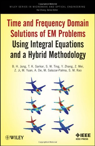 Time And Frequency Domain Solutions Of Em Problems Using Integral Equations And A Hybrid Methodology