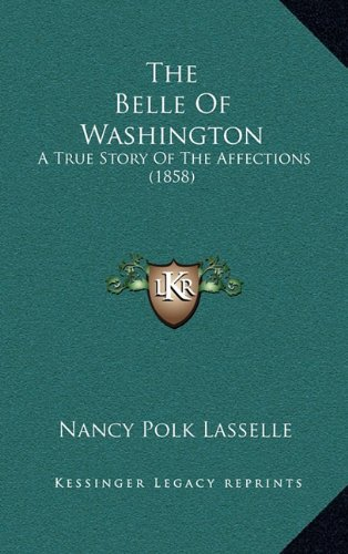 The Belle of Washington: A True Story of the Affections (1858)
