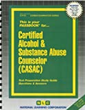 Certified Alcohol & Substance Abuse Counselor (CASAC)(Passbooks) (Career Examination Passbooks)