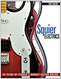Squier Electrics: 30 Years of Fenders Budget Guitar Brand (1617130222) by Bacon, Tony