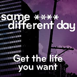 Same ----, Different Day: Get the Life You Want | [Mark Palmer, Scott Solder]