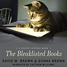 The Bleaklisted Books: A Feline Central Book (       UNABRIDGED) by David M. Brown, Donna Brown Narrated by Saethon Williams