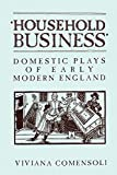 img - for 'Household Business': Domestic Plays of Early Modern England (Mental and Cultural World of Tudor and Stuart England) book / textbook / text book
