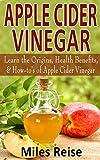 Apple Cider Vinegar: Learn the Origins, Health Benefits, & How-to's of Apple Cider Vinegar, with 5 Apple Cider Vinegar Recipes! (Apple Cider Vinegar, Health ... (The Natural Health Benefits Series Book 3)