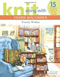 Knit Along with Debbie Macomber: Twenty Wishes Debbie Macomber