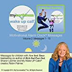 My Worthiness Wake UP Call (TM) - Volume 2: Morning Motivating Messages for Teens | Sharon Lechter