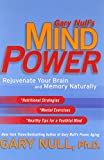 Gary Null's Mind Power: Rejuvenate Your Brain and Memory Naturally (0451216733) by Null. Ph.d, Gary