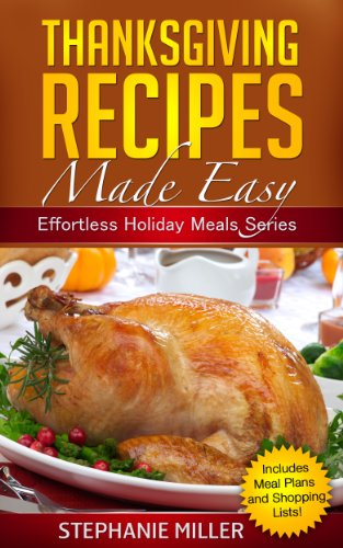 Thanksgiving Recipes Made Easy (Effortless Holiday Meals Series) by Stephanie Miller