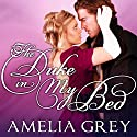 The Duke in My Bed: Heirs' Club of Scoundrels, Book 1 (       UNABRIDGED) by Amelia Grey Narrated by Barrie Kreinik
