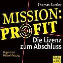Mission Profit. Die Lizenz zum Abschluss Hörbuch von Thomas Burzler Gesprochen von: Jörg Stuttmann, Gabi Franke