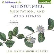 Mindfulness, Meditation, and Mind Fitness Audiobook by Joel Levey, Michelle Levey Narrated by Joel Levey, Michelle Levey