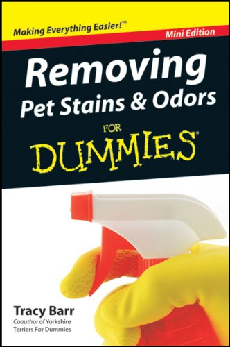Removing Pet Stains and Odors For Dummies®, Mini Edition
