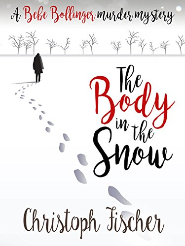the-body-in-the-snow-a-bebe-bollinger-murder-mystery-bebe-bollinger-murder-mysteries-book-1