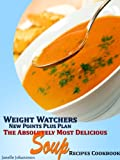 img - for Weight Watchers New Points Plus Plan The Absolutely Most Delicious Soup Recipes Cookbook book / textbook / text book