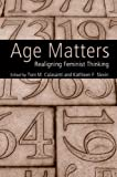 img - for Age Matters: Re-Aligning Feminist Thinking by Toni M. Calasanti (2006-07-27) book / textbook / text book