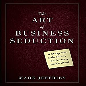 The Art of Business Seduction Audiobook