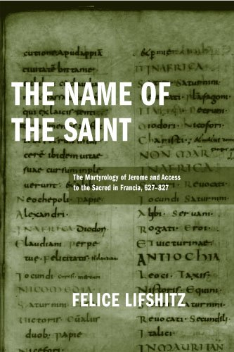 The Name of the Saint: The Martyrology of Jerome and Access to the Sacred in Francia, 627-827 (ND Publications Medieval