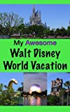 My Awesome Walt Disney World Vacation
