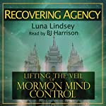 Recovering Agency: Lifting the Veil of Mormon Mind Control | Luna Lindsey