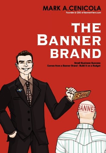 The Banner Brand: Small Business Success  Comes from a Banner Brand: Build it on a Budget